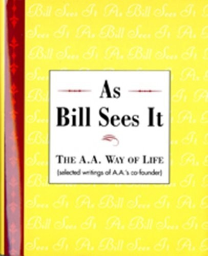 As Bill Sees It by by the co-founder of Alcoholics Anonymous