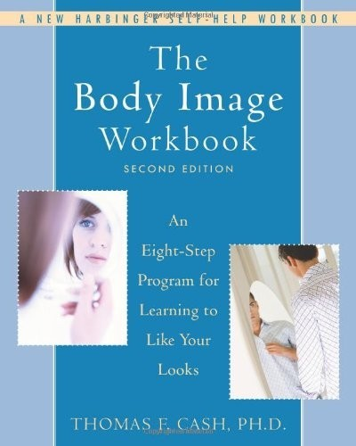The Body Image Workbook by Thomas F. Cash