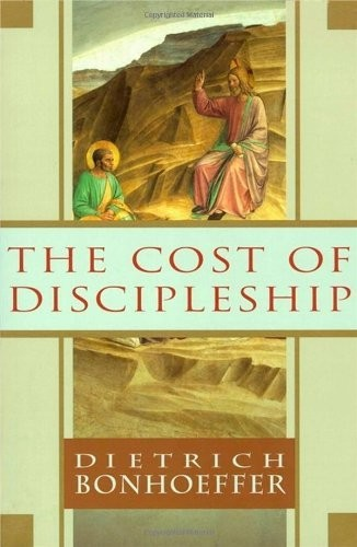 The Cost of Discipleship by Dietrick Bonhoeffer