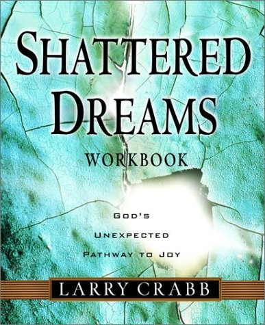 Shattered Dreams by Dr. Larry Crabb