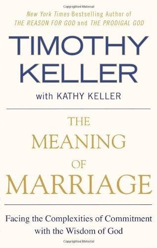 The Meaning of Marriage by Tim Keller