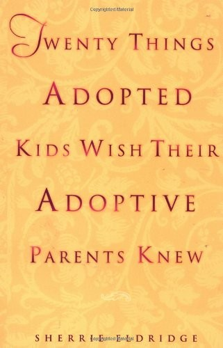 Twenty Things Adopted Kids Wish Their Adoptive Parents Knew by Sherrie Eldridge