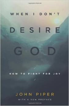 When I Don't Desire God (Redesign): How to Fight for Joy by John Piper