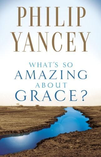 What's So Amazing About Grace by Philip Yancey